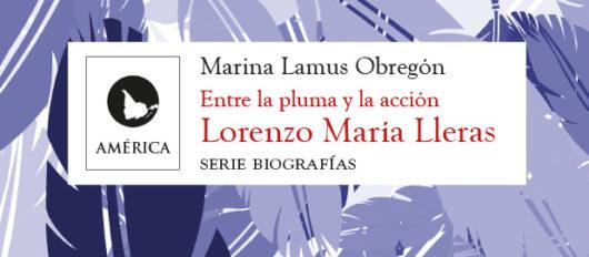 Lorenzo María Lleras. Entre la pluma y la acción