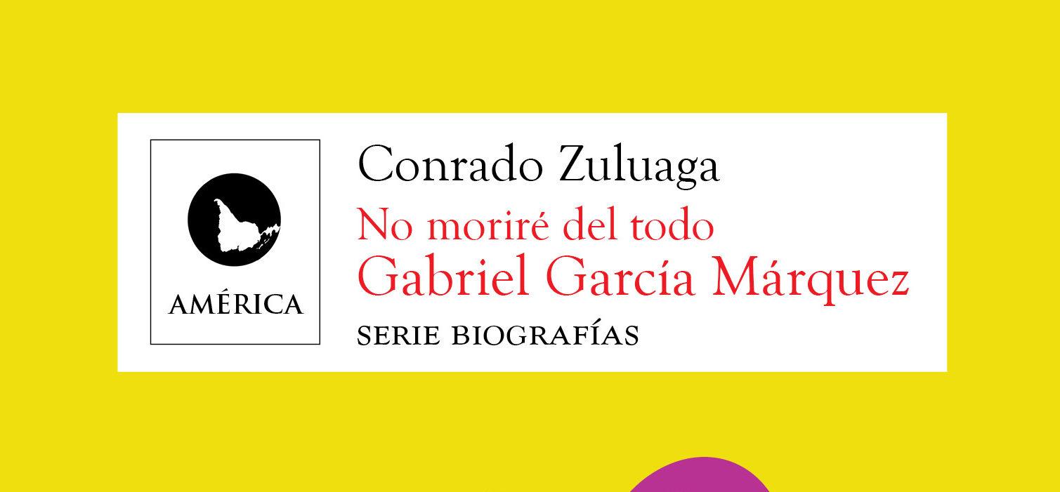 Gabriel García Márquez. No moriré del todo